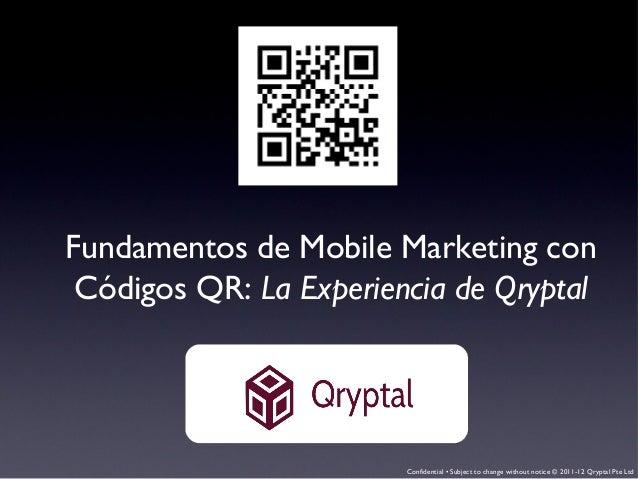 Confidential • Subject to change without notice © 2011-12 Qryptal Pte LtdFundamentos de Mobile Marketing conCódigos QR: La...
