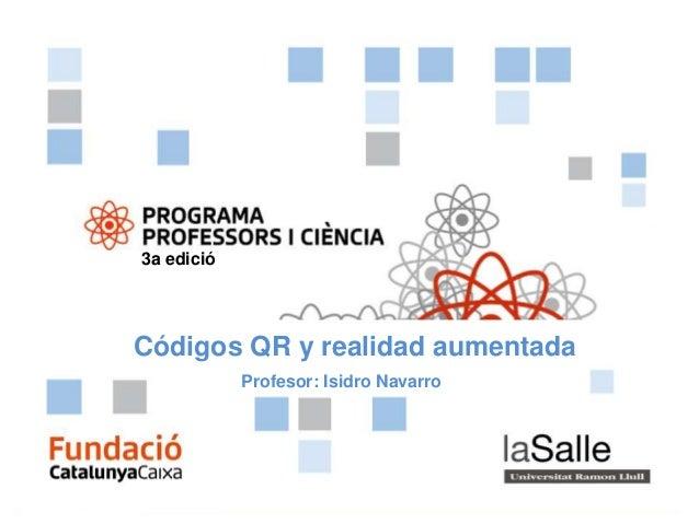 3a edicióCódigos QR y realidad aumentada            Profesor: Isidro Navarro                   REALIDAD AUMENTADA Y CÓDIGO...