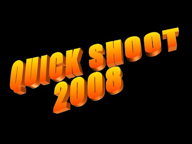 QUICK SHOOT 2008