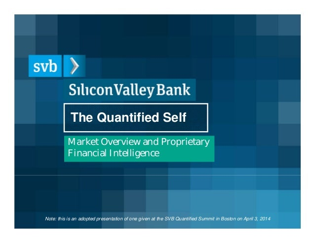 The Quantified Self Market Overview and Proprietary Financial Intelligence Note: this is an adopted presentation of one gi...