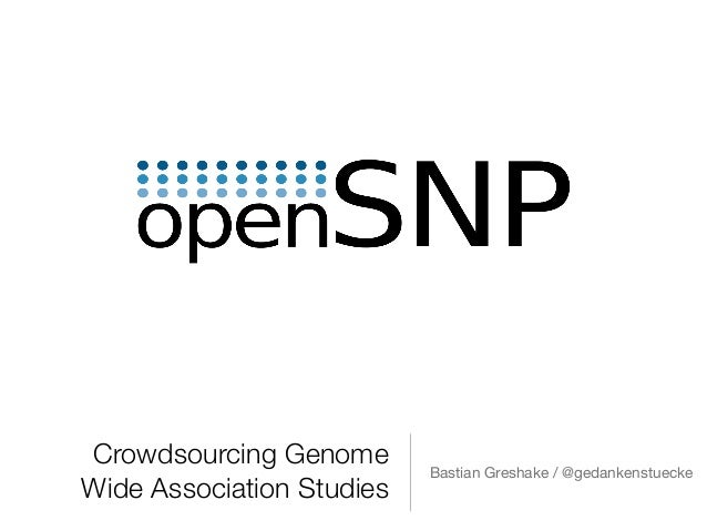 Crowdsourcing Genome Wide Association Studies Bastian Greshake / @gedankenstuecke