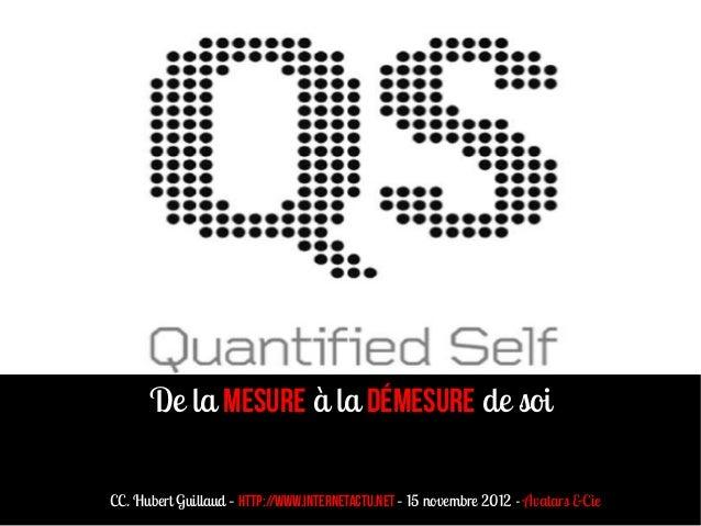 De la mesure à la démesure de soiCC. Hubert Guillaud – http://www.internetactu.net – 15 novembre 2012 - Avatars &Cie