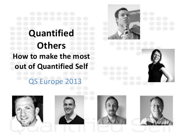 QuantifiedOthersHow to make the mostout of Quantified SelfQS Europe 2013