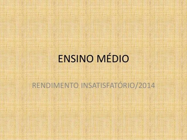 ENSINO MÉDIO RENDIMENTO INSATISFATÓRIO/2014