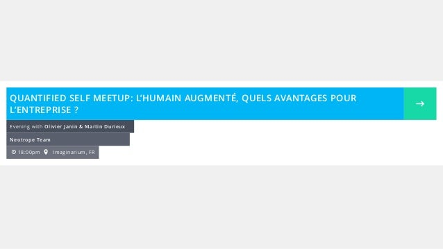 18:00pm Imaginarium, FR Evening with Olivier Janin & Martin Durieux Neotrope Team QUANTIFIED SELF MEETUP: L'HUMAIN AUGMENT...