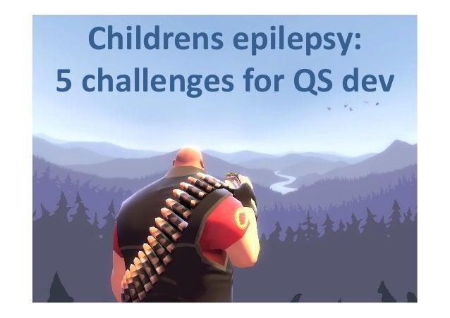 Childrens epilepsy: 5 challenges for QS dev