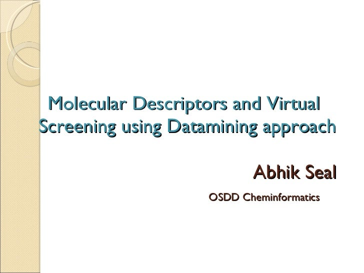 Molecular Descriptors and Virtual   Screening using Datamining approach   Abhik Seal   OSDD Cheminformatics