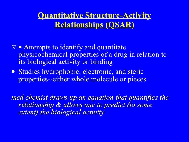 Quantitative Structure-Activity Relationships (QSAR) <ul><li>  Attempts to identify and quantitate physicochemical prope...