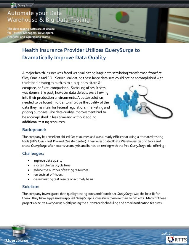 built by QuerySurge™ Health Insurance Provider Utilizes QuerySurge to Dramatically Improve Data Quality A major health ins...