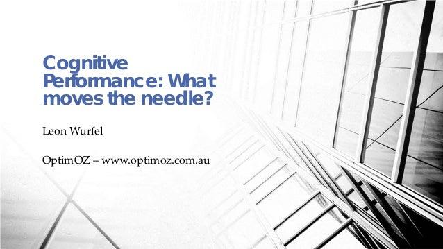 CognitivePerformance: Whatmoves the needle?Leon WurfelOptimOZ – www.optimoz.com.au