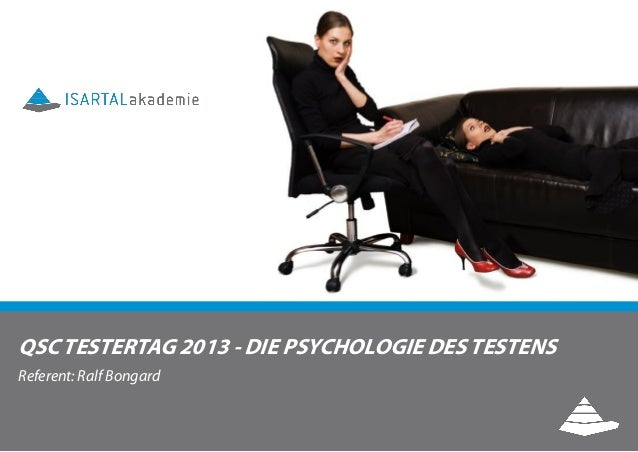 QSC TESTERTAG 2013 - DIE PSYCHOLOGIE DES TESTENS Referent: Ralf Bongard