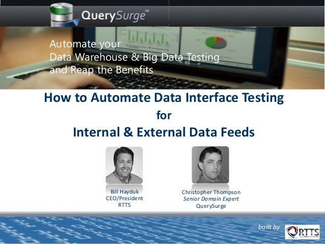 Bill Hayduk CEO/President RTTS How to Automate Data Interface Testing for Internal & External Data Feeds Christopher Thomp...