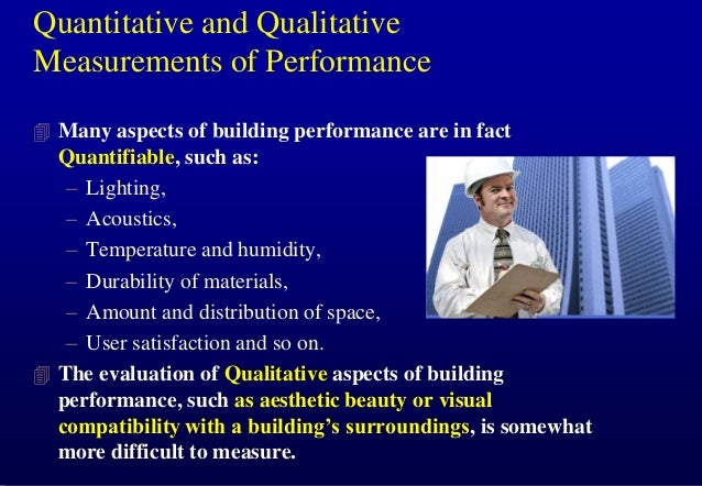 Quantitative and Qualitative Measurements of Performance  Many aspects of building performance are in fact  Quantifiable,...