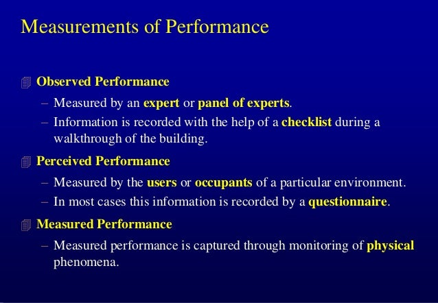 Measurements of Performance  Observed Performance  – Measured by an expert or panel of experts. – Information is recorded...
