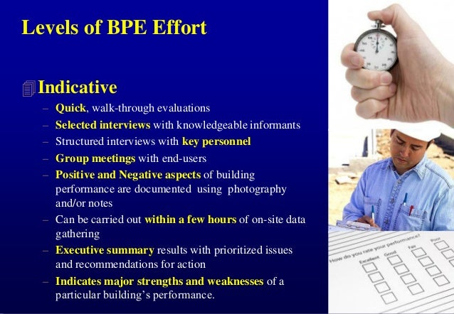 Levels of BPE Effort  Indicative – – – – –  Quick, walk-through evaluations Selected interviews with knowledgeable inform...