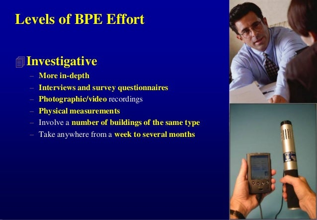 Levels of BPE Effort  Investigative – – – – – –  More in-depth Interviews and survey questionnaires Photographic/video re...
