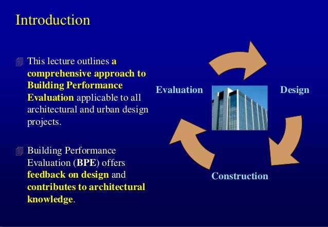 Introduction  This lecture outlines a  comprehensive approach to Building Performance Evaluation Evaluation applicable to...