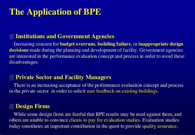 The Application of BPE  Institutions and Government Agencies Increasing concern for budget overruns, building failure, or...