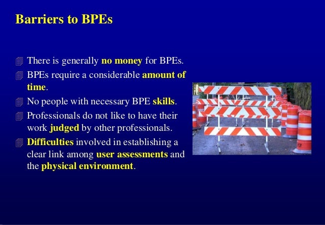 Barriers to BPEs  There is generally no money for BPEs.   BPEs require a considerable amount of  time.  No people with ...