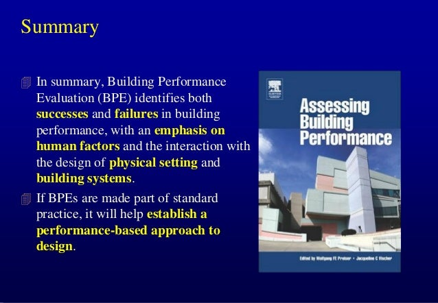 Summary  In summary, Building Performance  Evaluation (BPE) identifies both successes and failures in building performanc...