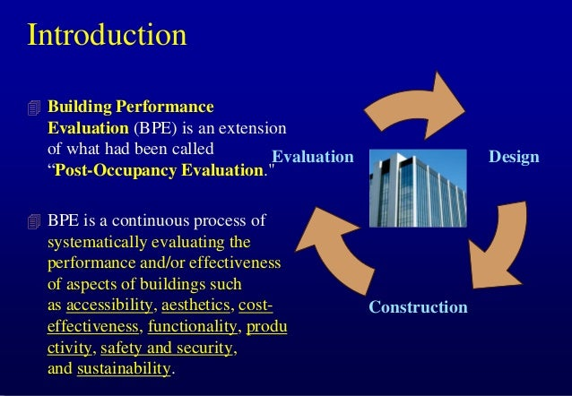"""Introduction  Building Performance  Evaluation (BPE) is an extension of what had been called Evaluation """"Post-Occupancy E..."""