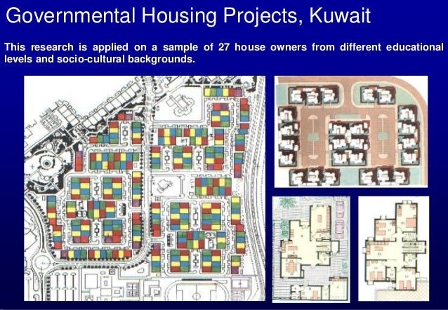 Governmental Housing Projects, Kuwait This research is applied on a sample of 27 house owners from different educational l...