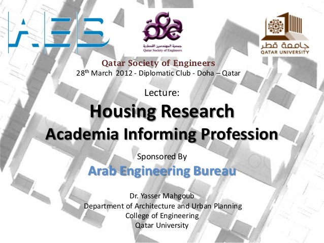 Qatar Society of Engineers 28th March 2012 - Diplomatic Club - Doha – Qatar  Lecture:  Housing Research Academia Informing...