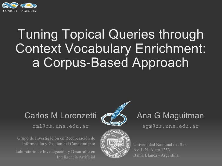 Tuning Topical Queries through Context Vocabulary Enrichment: a Corpus-Based Approach Carlos M Lorenzetti Ana G Maguitman ...