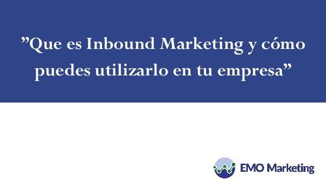 """""""Que es Inbound Marketing y cómo puedes utilizarlo en tu empresa"""""""