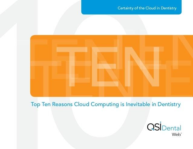 TENTENTENTE TEN Certainty of the Cloud in Dentistry Top Ten Reasons Cloud Computing is Inevitable in Dentistry