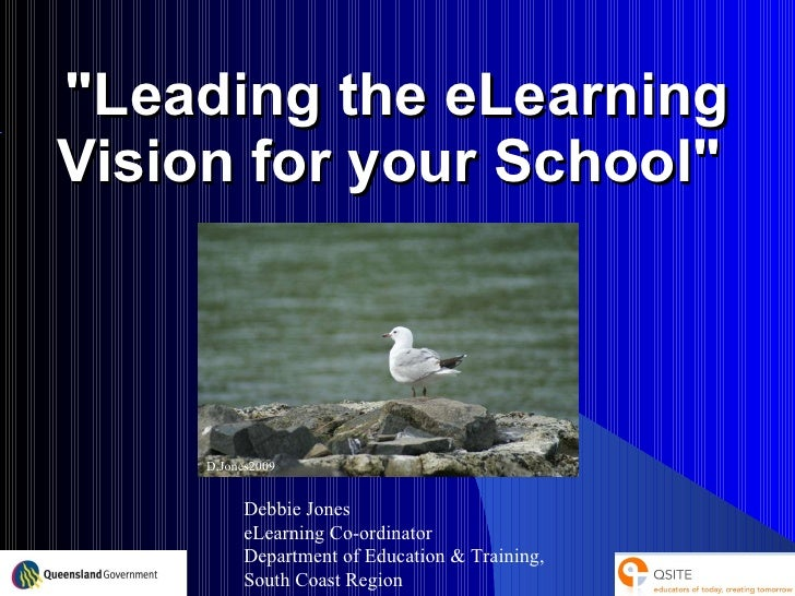 """""""Leading the eLearning Vision for your School""""  Debbie Jones eLearning Co-ordinator Department of Education & Tr..."""