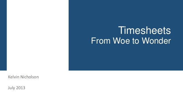 Timesheets From Woe to Wonder  Kelvin Nicholson July 2013