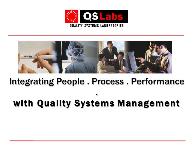 Integrating People . Process . Performance . with Quality Systems   Management