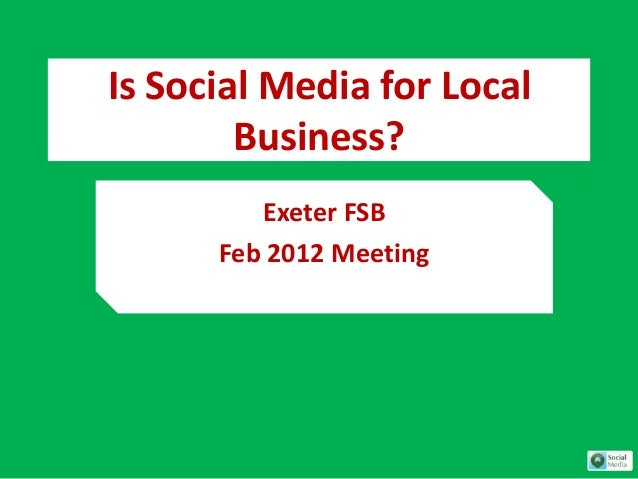 Is Social Media for Local        Business?         Exeter FSB      Feb 2012 Meeting