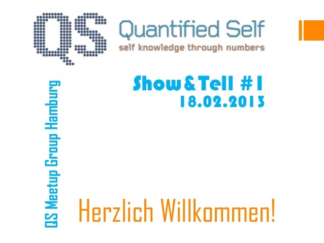 Show&Tell #1QS Meetup Group Hamburg                                    18.02.2013                          Herzlich Willko...