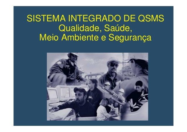 SISTEMA INTEGRADO DE QSMS Qualidade, Saúde, Meio Ambiente e Segurança
