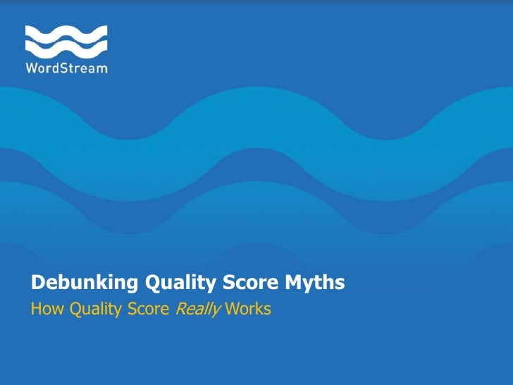 Debunking Quality Score Myths<br />How Quality Score Really Works<br />