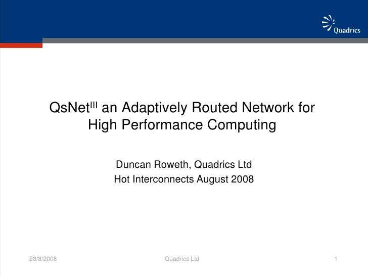 QsNetIII an Adaptively Routed Network for            High Performance Computing                 Duncan Roweth, Quadrics Lt...