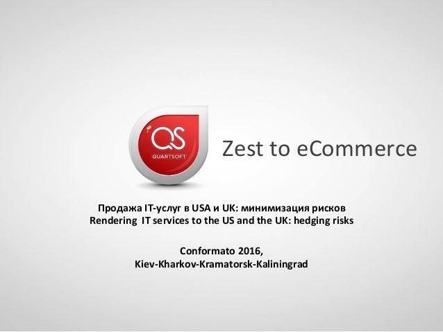 ZesttoeCommerce ПродажаIT-услугвUSAиUK:минимизациярисков RenderingITservicestotheUSandtheUK:hedgingr...