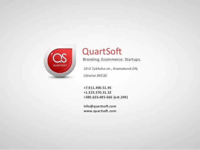 QuartSos Branding.Ecommerce.Startups. 10O.Tykhohostr.,KramatorskDN, Ukraine84330  +7.911.490.51.95 +1.323.570...