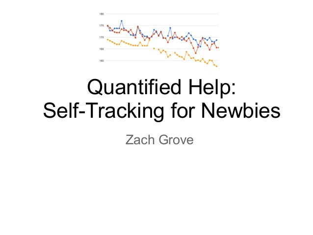 Quantified Help: Self-Tracking for Newbies Zach Grove
