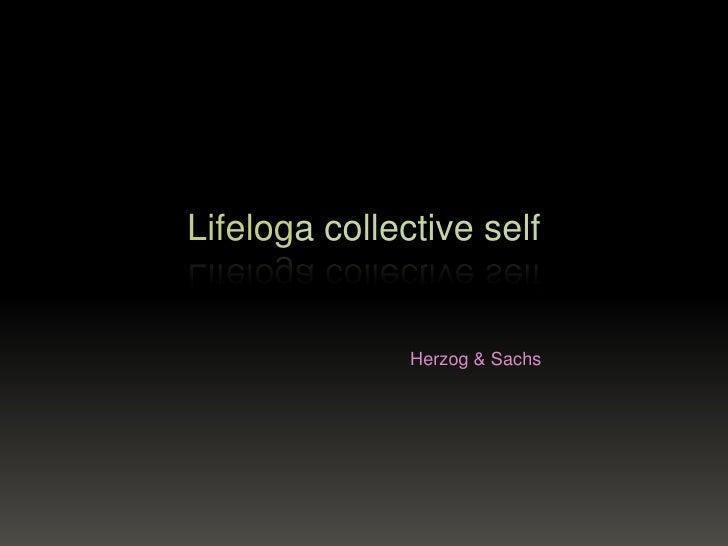 Lifeloga collective self<br />Herzog & Sachs<br />