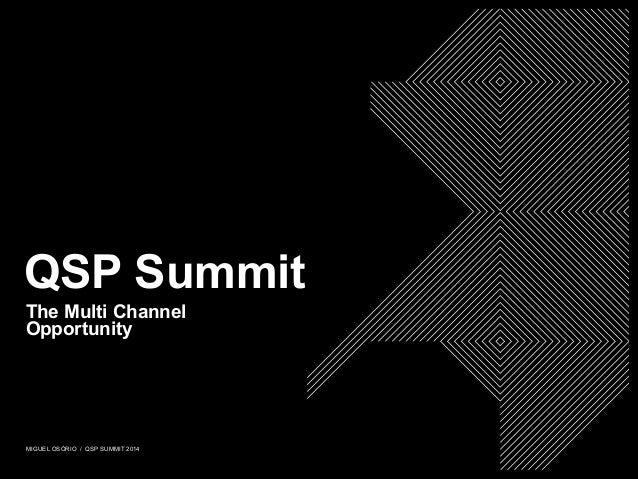 MIGUEL OSÓRIO / QSP SUMMIT 2014 QSP Summit The Multi Channel Opportunity