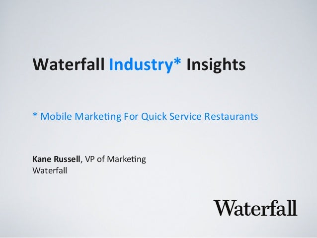 Waterfall	   Industry*	   Insights Kane	   Russell,	   VP	   of	   Marke,ng Waterfall *	   Mobile	   Marke,ng	   For	   Qu...