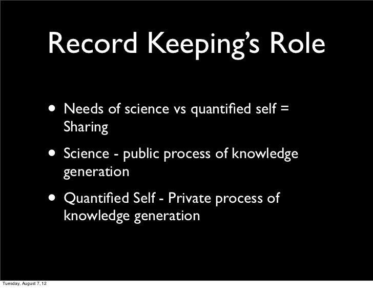 Record Keeping's Role                        • Needs of science vs quantified self =                          Sharing      ...