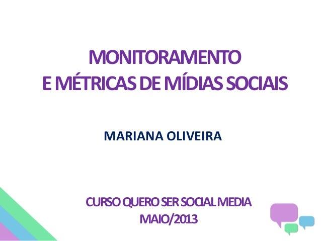 MONITORAMENTOEMÉTRICASDEMÍDIASSOCIAISMARIANA OLIVEIRACURSOQUEROSERSOCIALMEDIAMAIO/2013