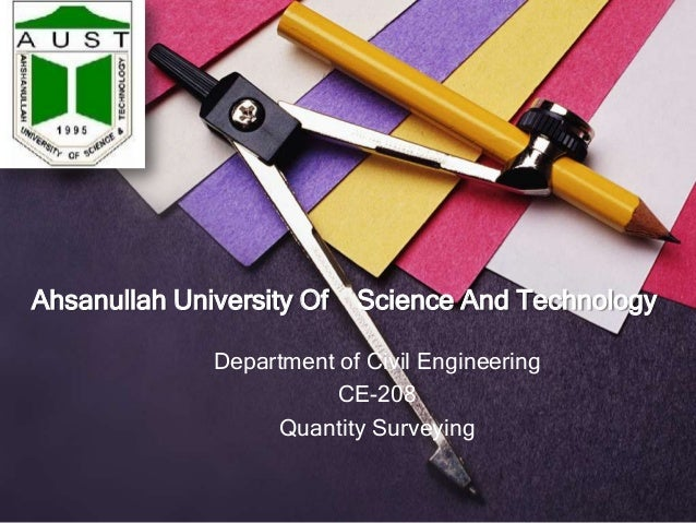 Ahsanullah University Of  Science And Technology  Department of Civil Engineering CE-208 Quantity Surveying