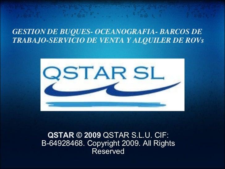 QSTAR © 2009  QSTAR S.L.U. CIF: B-64928468. Copyright 2009. All Rights Reserved GESTION DE BUQUES- OCEANOGRAFIA- BARCOS DE...