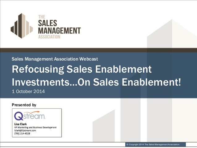 Refocusing Sales Enablement  Investments…On Sales Enablement!  © Copyright 2014 The Sales Management Association.  Sales M...