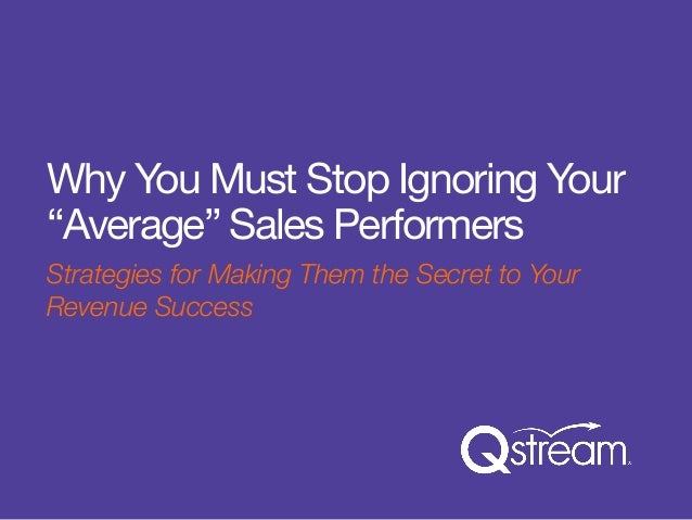 "Why You Must Stop Ignoring Your  ""Average"" Sales Performers  Strategies for Making Them the Secret to Your  Revenue Succes..."